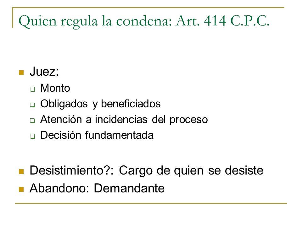 Quien regula la condena: Art. 414 C.P.C. Juez: Monto Obligados y beneficiados Atención a incidencias del proceso Decisión fundamentada Desistimiento?: