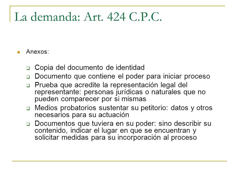 La demanda: Art. 424 C.P.C. Anexos: Copia del documento de identidad Documento que contiene el poder para iniciar proceso Prueba que acredite la repre