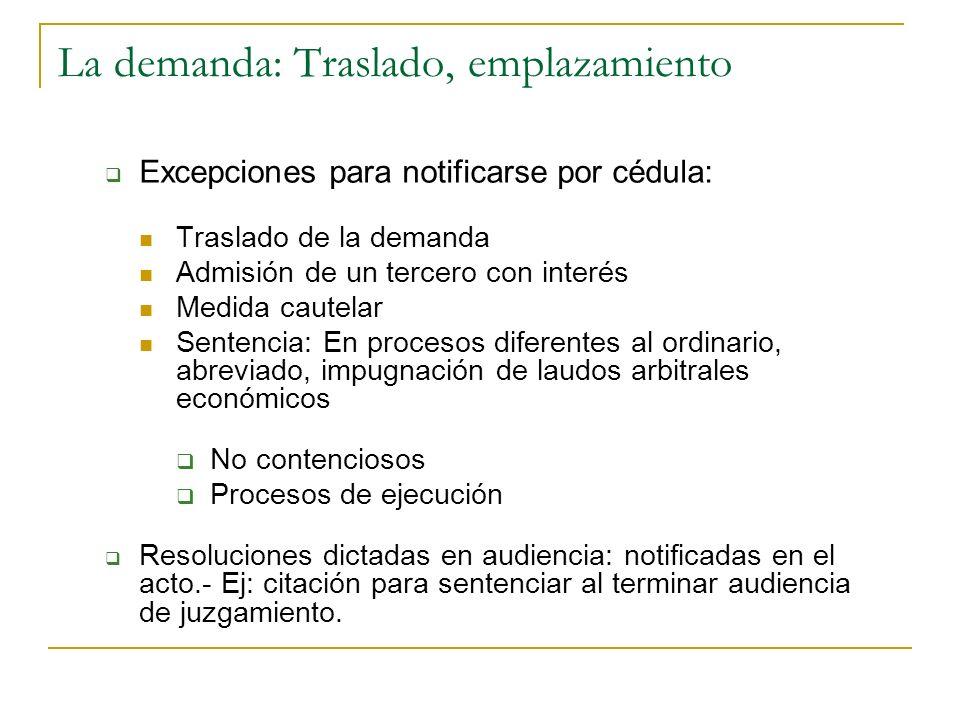 La demanda: Traslado, emplazamiento Excepciones para notificarse por cédula: Traslado de la demanda Admisión de un tercero con interés Medida cautelar
