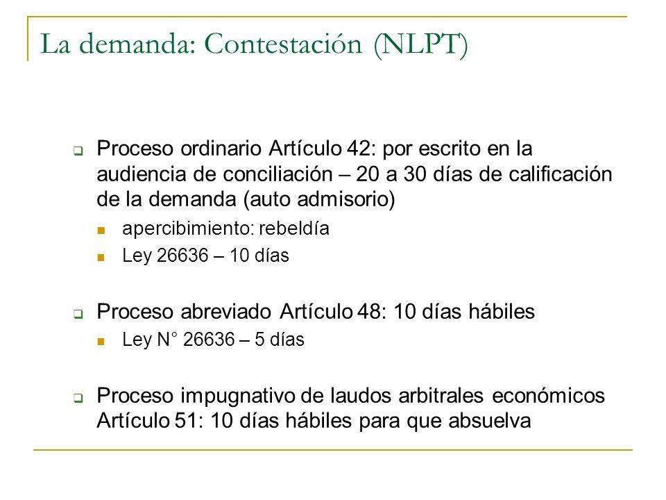 La demanda: Contestación (NLPT) Proceso ordinario Artículo 42: por escrito en la audiencia de conciliación – 20 a 30 días de calificación de la demand