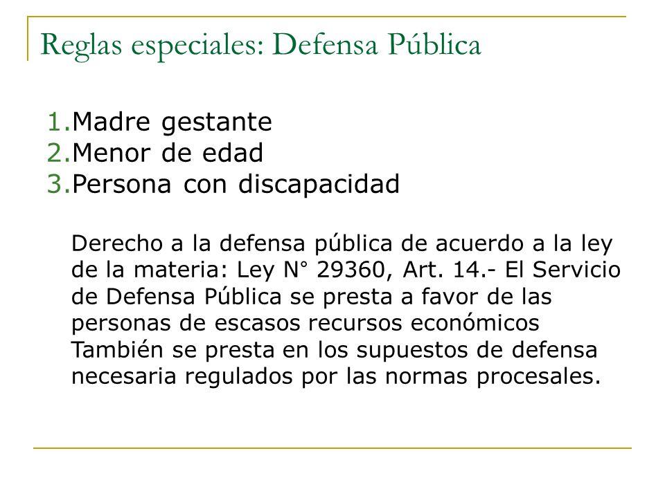 Reglas especiales: Defensa Pública 1.Madre gestante 2.Menor de edad 3.Persona con discapacidad Derecho a la defensa pública de acuerdo a la ley de la