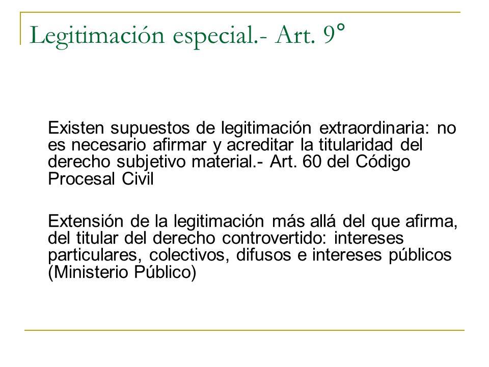 Legitimación especial.- Art. 9° Existen supuestos de legitimación extraordinaria: no es necesario afirmar y acreditar la titularidad del derecho subje