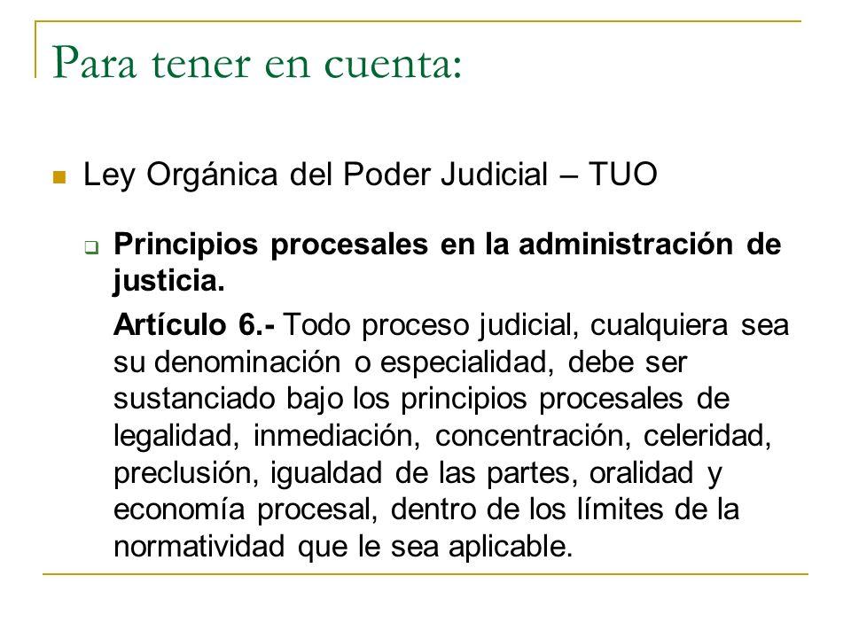 Para tener en cuenta: Ley Orgánica del Poder Judicial – TUO Principios procesales en la administración de justicia. Artículo 6.- Todo proceso judicial