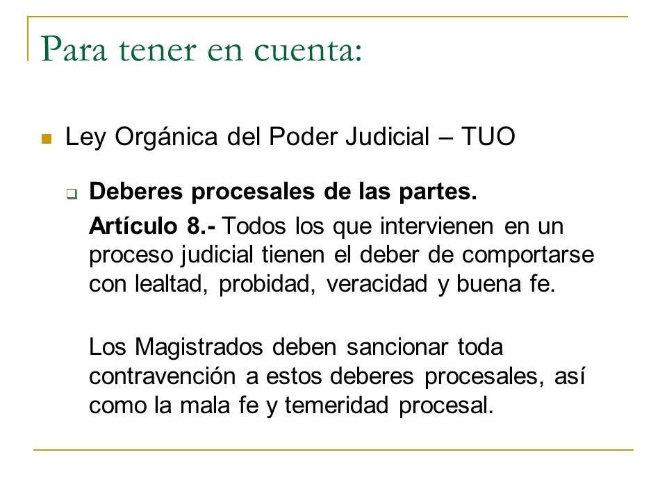 Para tener en cuenta: Ley Orgánica del Poder Judicial – TUO Deberes procesales de las partes. Artículo 8.- Todos los que intervienen en un proceso jud