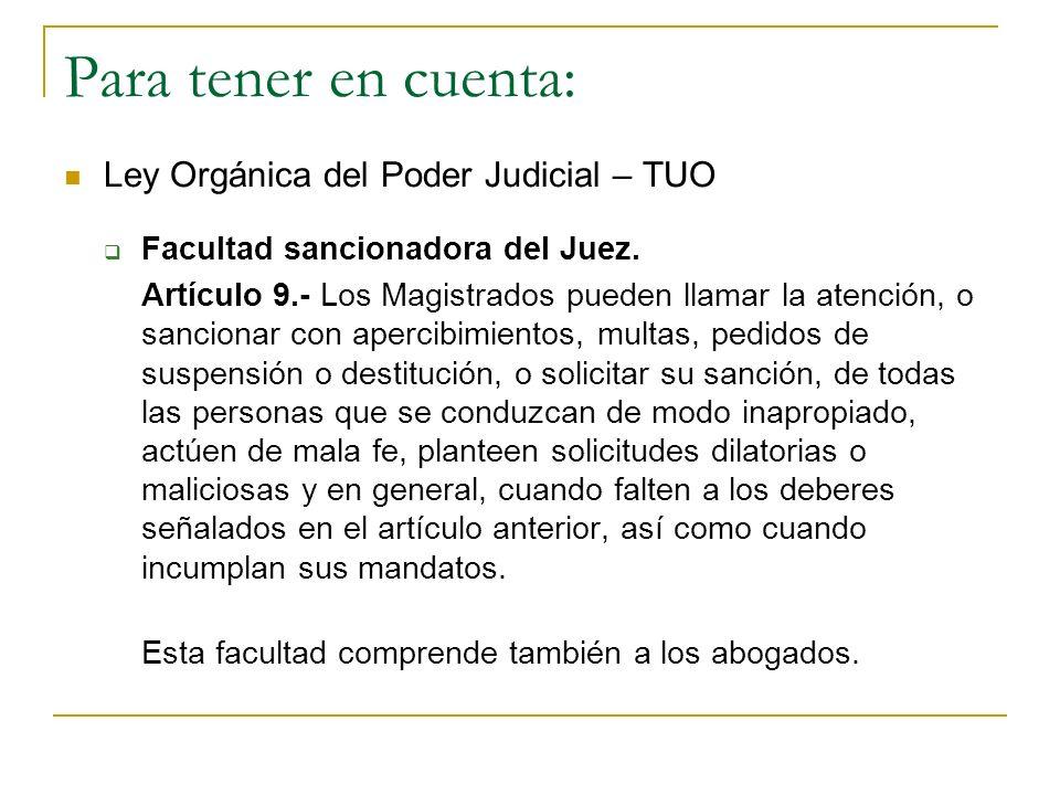 Para tener en cuenta: Ley Orgánica del Poder Judicial – TUO Facultad sancionadora del Juez. Artículo 9.- Los Magistrados pueden llamar la atención, o