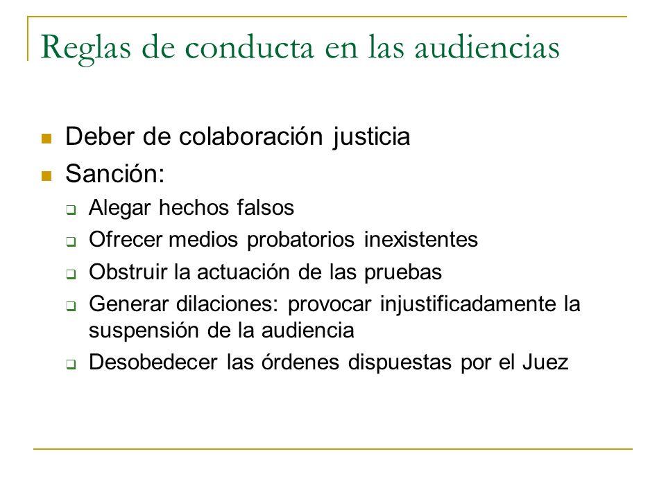 Reglas de conducta en las audiencias Deber de colaboración justicia Sanción: Alegar hechos falsos Ofrecer medios probatorios inexistentes Obstruir la