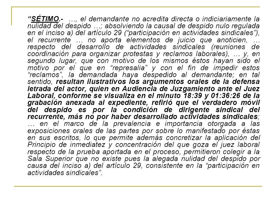SÉTIMO.- …, el demandante no acredita directa o indiciariamente la nulidad del despido …; absolviendo la causal de despido nulo regulada en el inciso