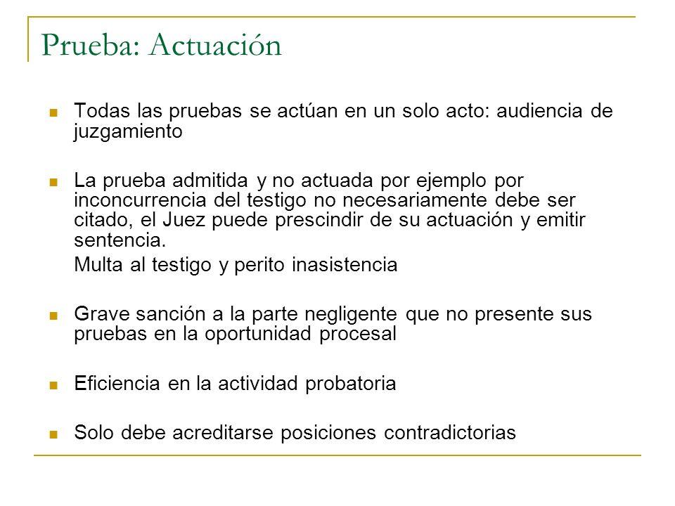 Prueba: Actuación Todas las pruebas se actúan en un solo acto: audiencia de juzgamiento La prueba admitida y no actuada por ejemplo por inconcurrencia