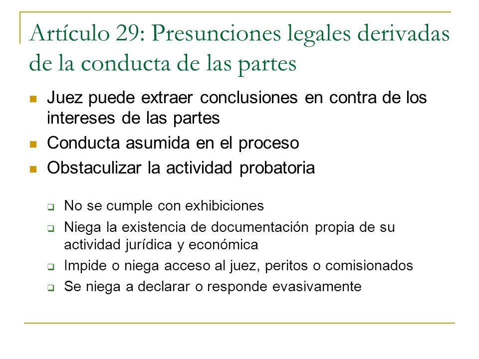 Artículo 29: Presunciones legales derivadas de la conducta de las partes Juez puede extraer conclusiones en contra de los intereses de las partes Cond
