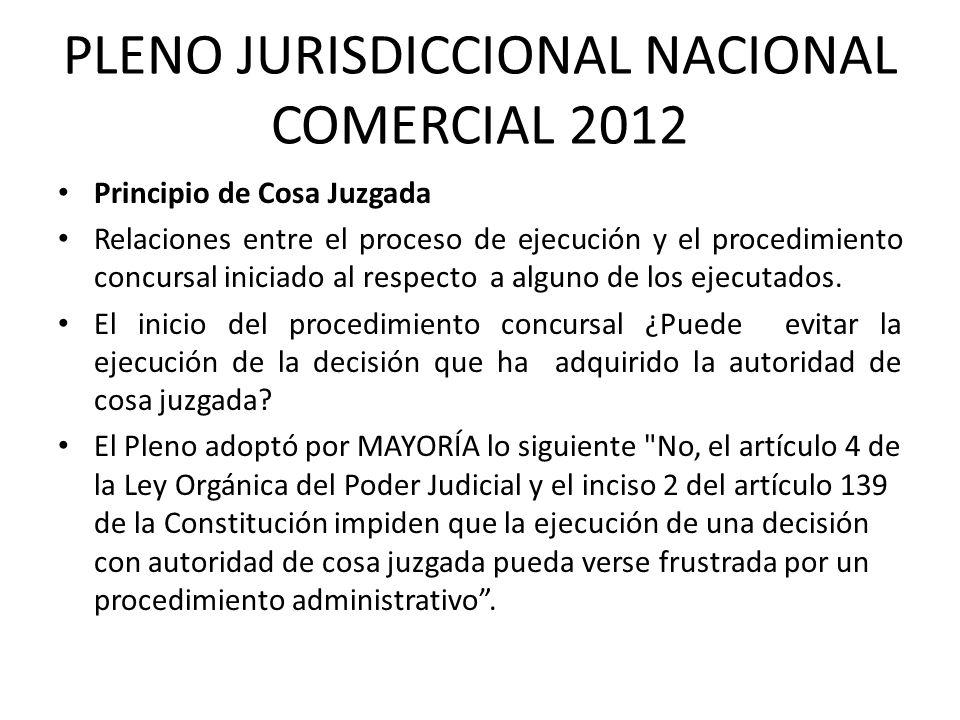 PLENO JURISDICCIONAL NACIONAL COMERCIAL 2012 Principio de Cosa Juzgada Relaciones entre el proceso de ejecución y el procedimiento concursal iniciado
