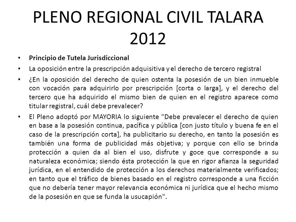 PLENO REGIONAL CIVIL TALARA 2012 Principio de Tutela Jurisdiccional La oposición entre la prescripción adquisitiva y el derecho de tercero registral ¿