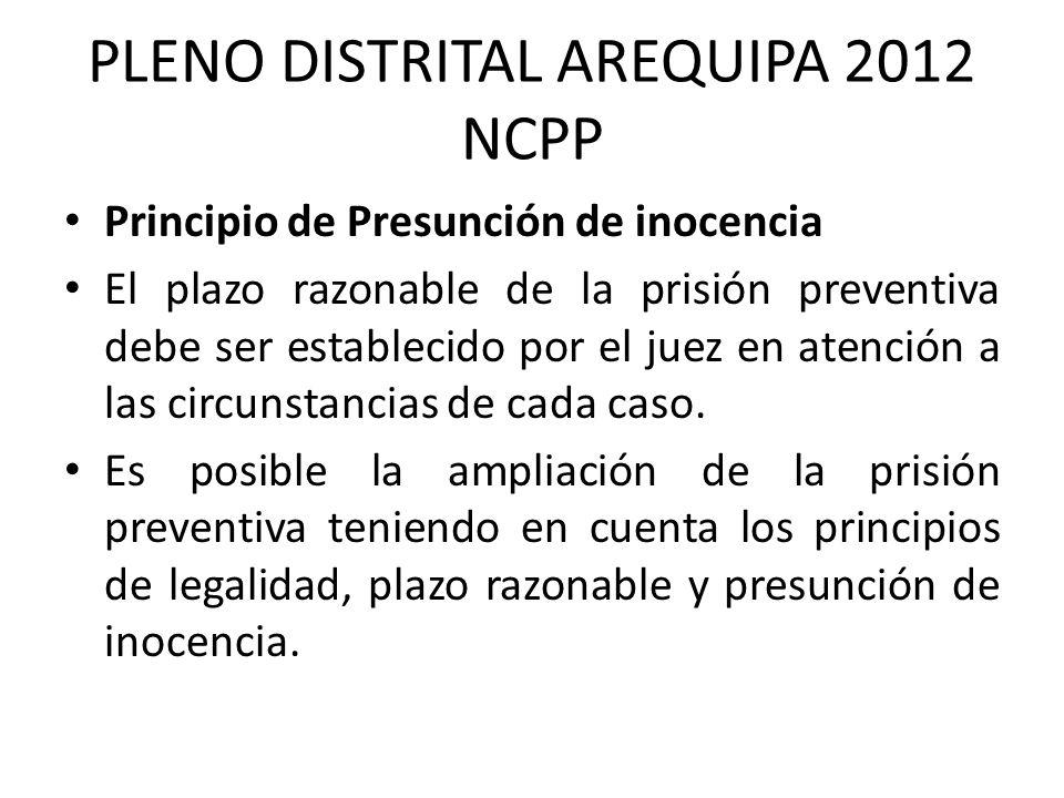 PLENO DISTRITAL AREQUIPA 2012 NCPP Principio de Presunción de inocencia El plazo razonable de la prisión preventiva debe ser establecido por el juez e