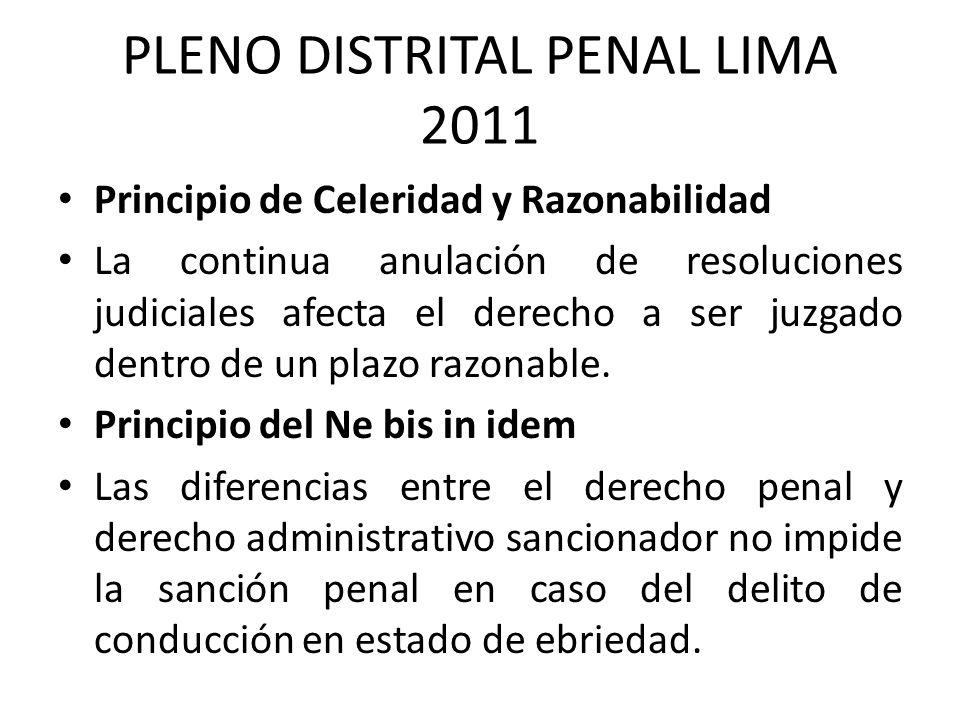 PLENO DISTRITAL PENAL LIMA 2011 Principio de Celeridad y Razonabilidad La continua anulación de resoluciones judiciales afecta el derecho a ser juzgad