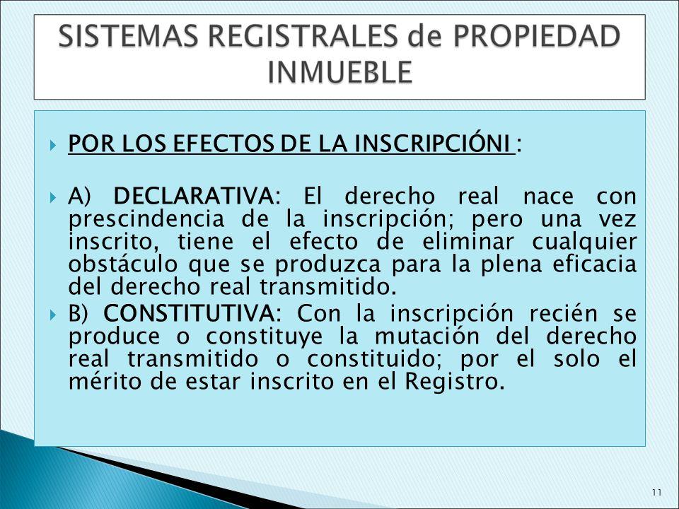 POR LOS EFECTOS DE LA INSCRIPCIÓNI : A) DECLARATIVA: El derecho real nace con prescindencia de la inscripción; pero una vez inscrito, tiene el efecto