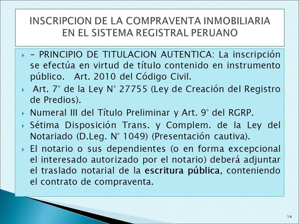 - PRINCIPIO DE TITULACION AUTENTICA: La inscripción se efectúa en virtud de título contenido en instrumento público. Art. 2010 del Código Civil. Art.