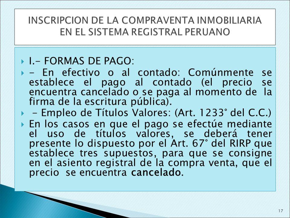 I.- FORMAS DE PAGO: - En efectivo o al contado: Comúnmente se establece el pago al contado (el precio se encuentra cancelado o se paga al momento de l
