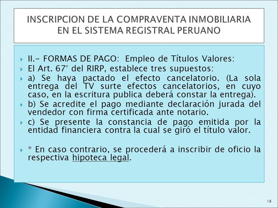 II.- FORMAS DE PAGO: Empleo de Títulos Valores: El Art. 67° del RIRP, establece tres supuestos: a) Se haya pactado el efecto cancelatorio. (La sola en