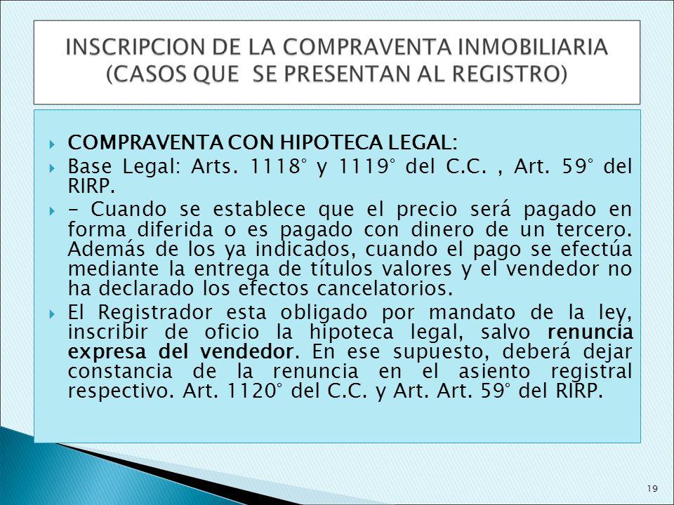 COMPRAVENTA CON HIPOTECA LEGAL: Base Legal: Arts. 1118° y 1119° del C.C., Art. 59° del RIRP. - Cuando se establece que el precio será pagado en forma