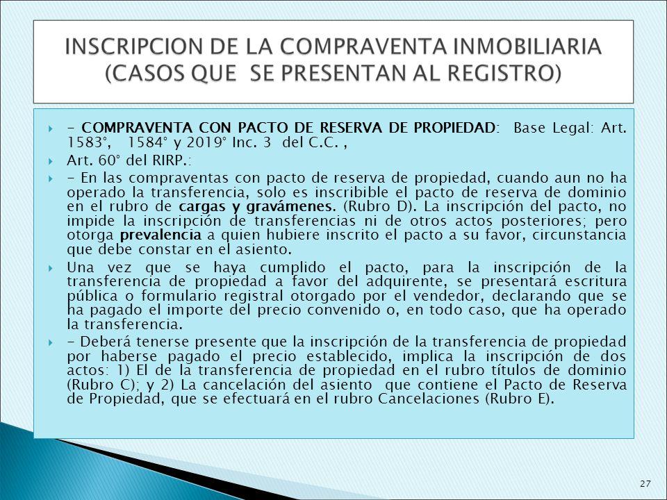 - COMPRAVENTA CON PACTO DE RESERVA DE PROPIEDAD: Base Legal: Art. 1583°, 1584° y 2019° Inc. 3 del C.C., Art. 60° del RIRP.: - En las compraventas con