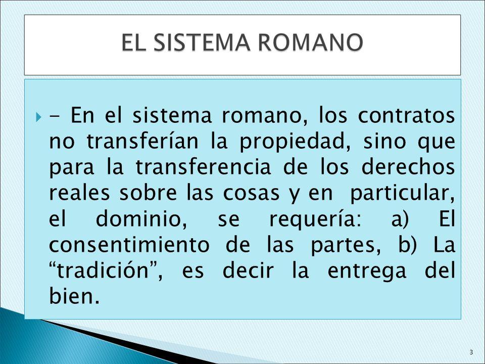 - En el sistema romano, los contratos no transferían la propiedad, sino que para la transferencia de los derechos reales sobre las cosas y en particul