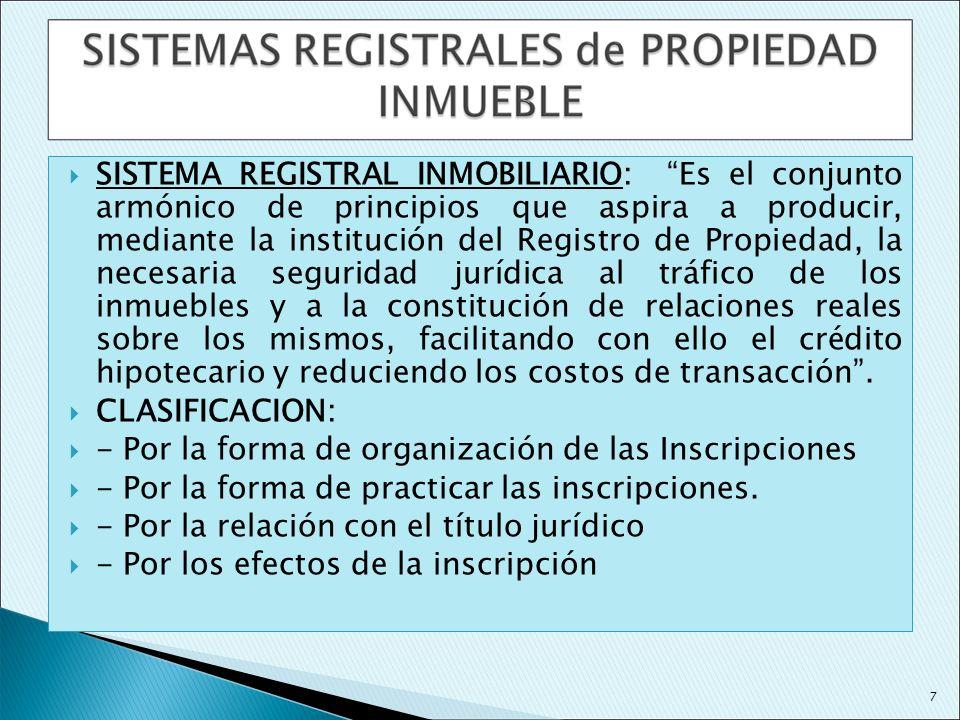 SISTEMA REGISTRAL INMOBILIARIO: Es el conjunto armónico de principios que aspira a producir, mediante la institución del Registro de Propiedad, la nec