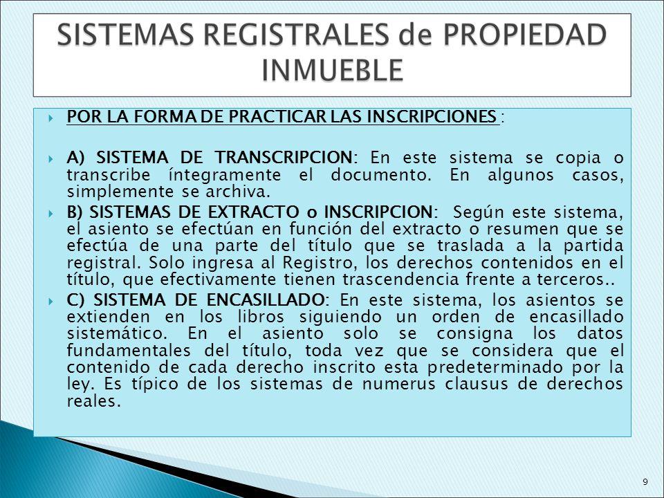 POR LA FORMA DE PRACTICAR LAS INSCRIPCIONES : A) SISTEMA DE TRANSCRIPCION: En este sistema se copia o transcribe íntegramente el documento. En algunos