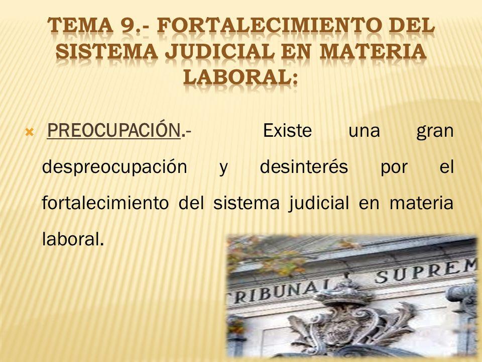 10 PREOCUPACIÓN.- Existe una gran despreocupación y desinterés por el fortalecimiento del sistema judicial en materia laboral. 10