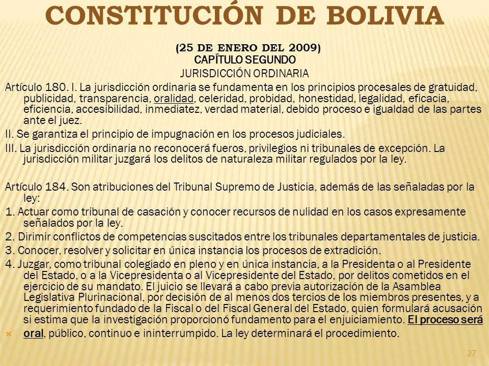 27 CONSTITUCIÓN DE BOLIVIA (25 DE ENERO DEL 2009) CAPÍTULO SEGUNDO JURISDICCIÓN ORDINARIA Artículo 180. I. La jurisdicción ordinaria se fundamenta en