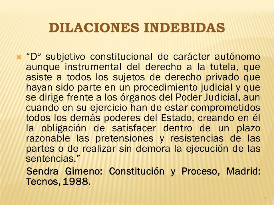 4 DILACIONES INDEBIDAS Dº subjetivo constitucional de carácter autónomo aunque instrumental del derecho a la tutela, que asiste a todos los sujetos de