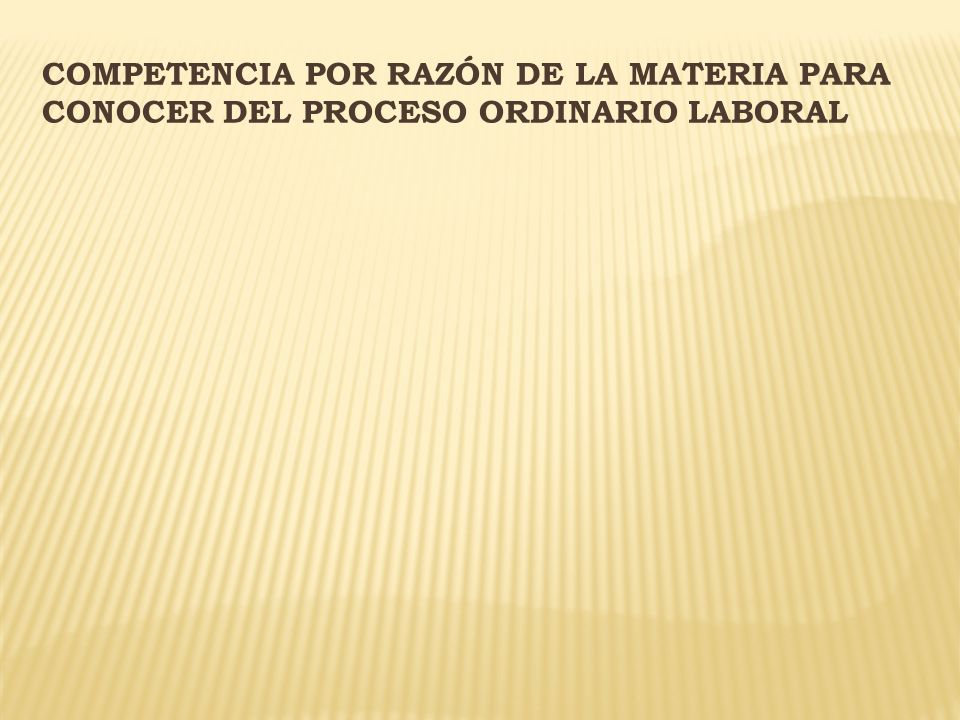 COMPETENCIA POR RAZÓN DE LA MATERIA PARA CONOCER DEL PROCESO ORDINARIO LABORAL