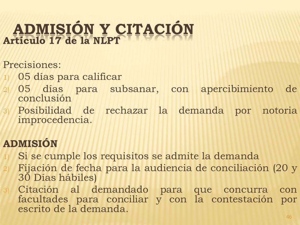 46 Artículo 17 de la NLPT Precisiones: 1) 05 días para calificar 2) 05 días para subsanar, con apercibimiento de conclusión 3) Posibilidad de rechazar