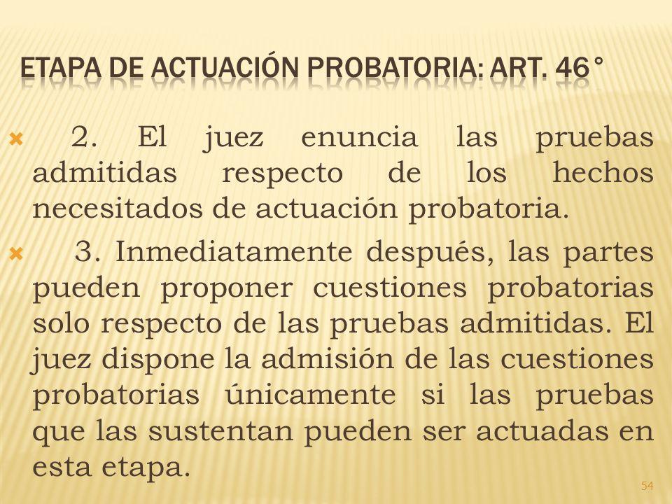 2. El juez enuncia las pruebas admitidas respecto de los hechos necesitados de actuación probatoria. 3. Inmediatamente después, las partes pueden prop
