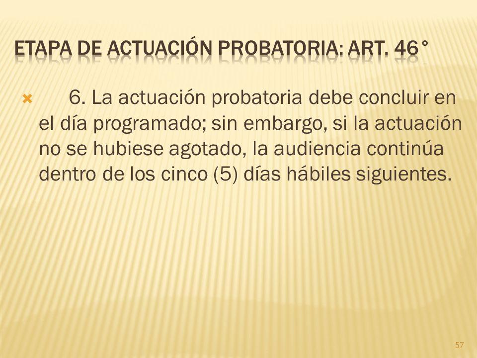 6. La actuación probatoria debe concluir en el día programado; sin embargo, si la actuación no se hubiese agotado, la audiencia continúa dentro de los