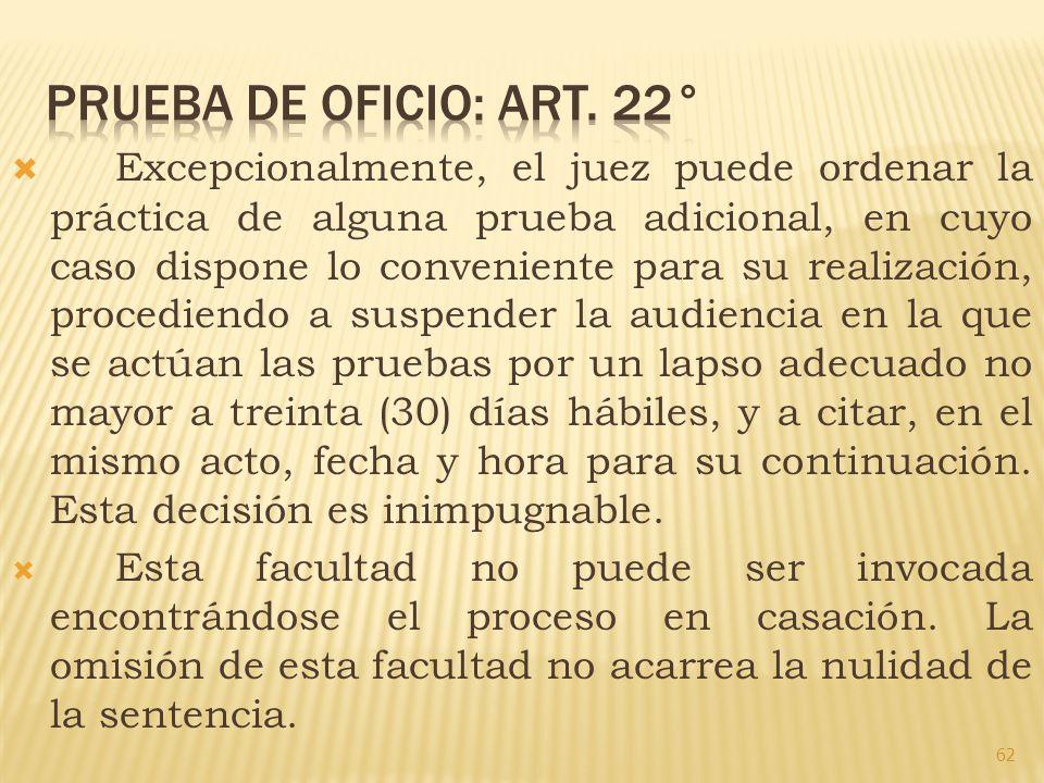 Excepcionalmente, el juez puede ordenar la práctica de alguna prueba adicional, en cuyo caso dispone lo conveniente para su realización, procediendo a