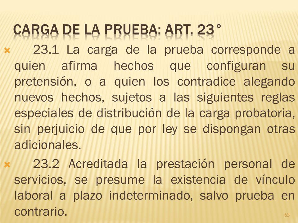 23.1 La carga de la prueba corresponde a quien afirma hechos que configuran su pretensión, o a quien los contradice alegando nuevos hechos, sujetos a