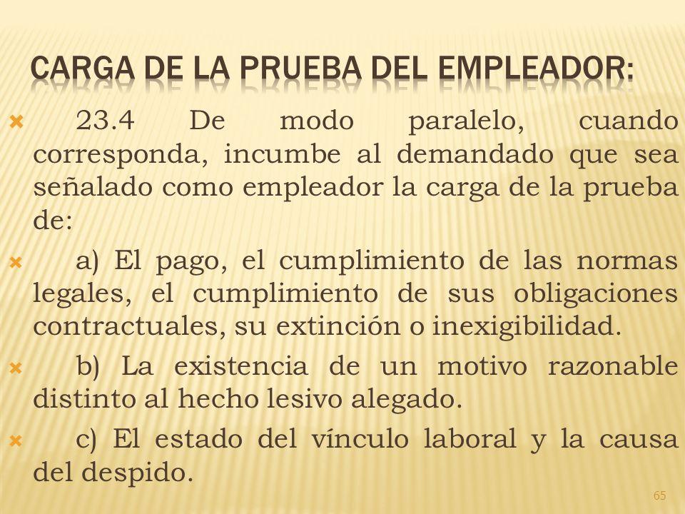 23.4 De modo paralelo, cuando corresponda, incumbe al demandado que sea señalado como empleador la carga de la prueba de: a) El pago, el cumplimiento