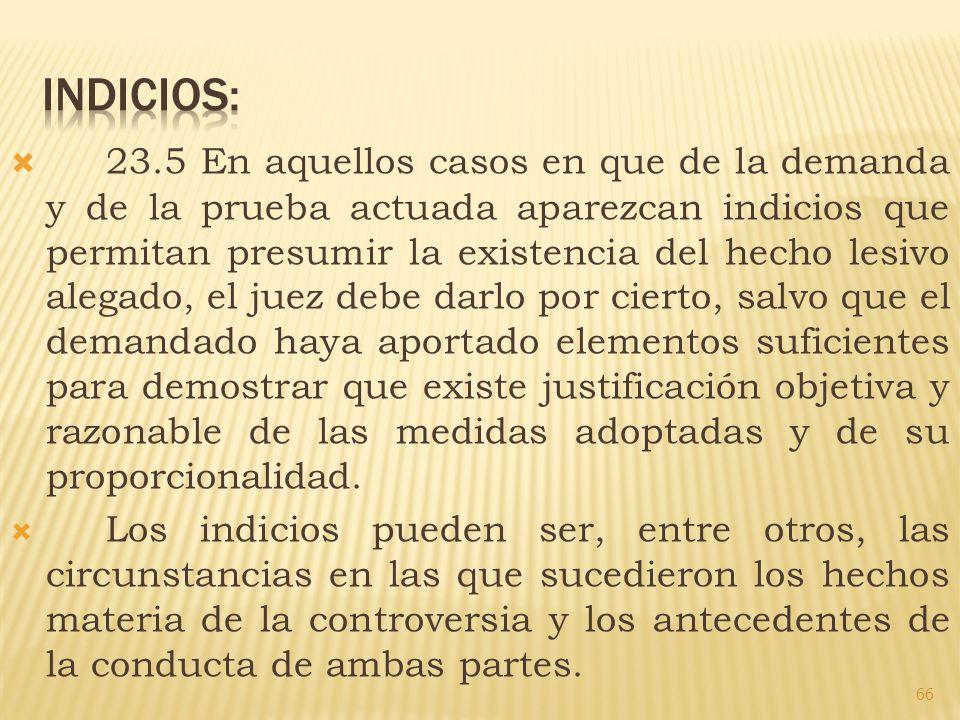 23.5 En aquellos casos en que de la demanda y de la prueba actuada aparezcan indicios que permitan presumir la existencia del hecho lesivo alegado, el