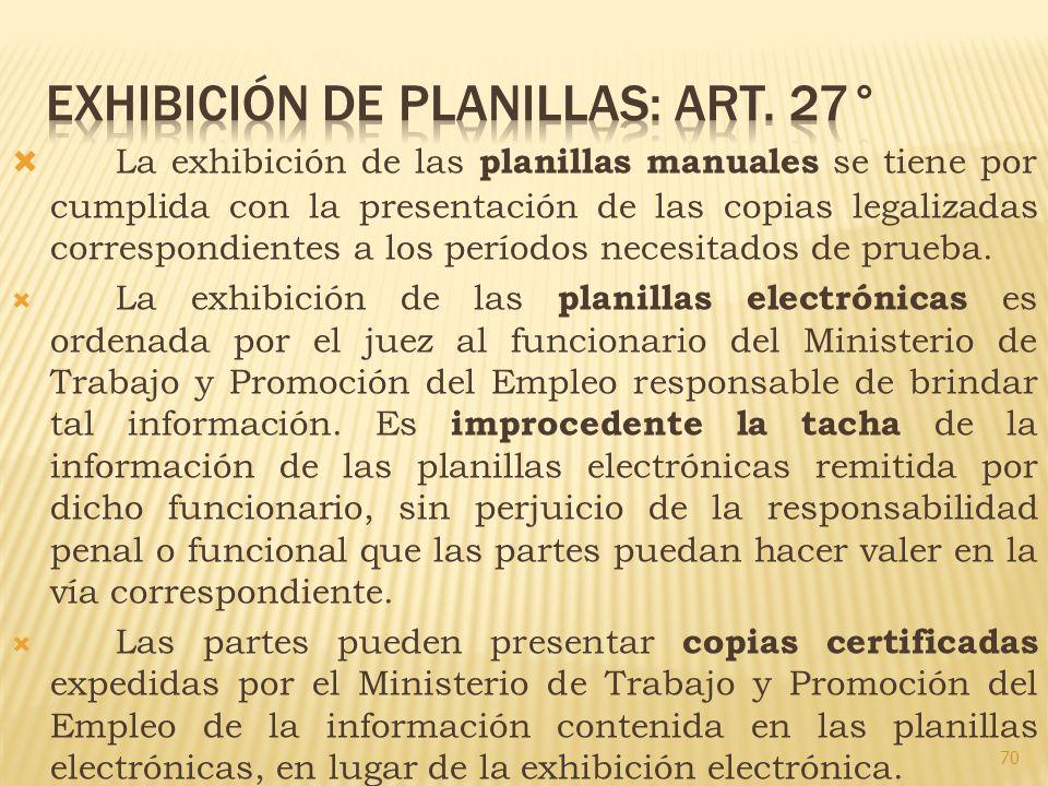 La exhibición de las planillas manuales se tiene por cumplida con la presentación de las copias legalizadas correspondientes a los períodos necesitado