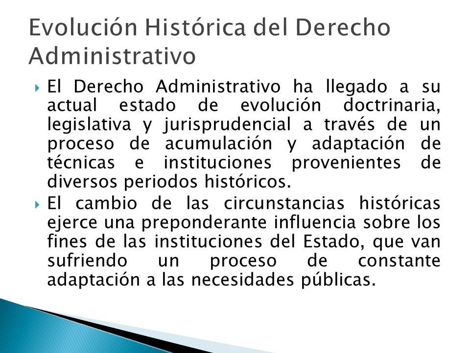El Derecho Administrativo ha llegado a su actual estado de evolución doctrinaria, legislativa y jurisprudencial a través de un proceso de acumulación