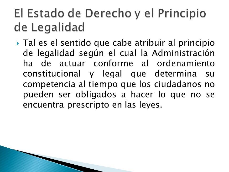 Tal es el sentido que cabe atribuir al principio de legalidad según el cual la Administración ha de actuar conforme al ordenamiento constitucional y l