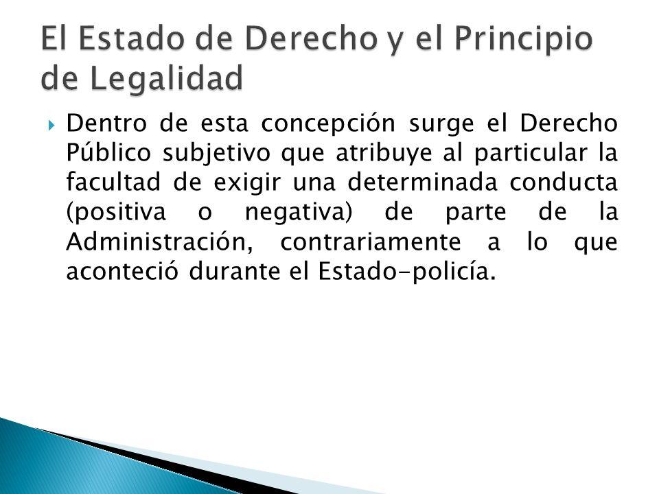 Dentro de esta concepción surge el Derecho Público subjetivo que atribuye al particular la facultad de exigir una determinada conducta (positiva o neg