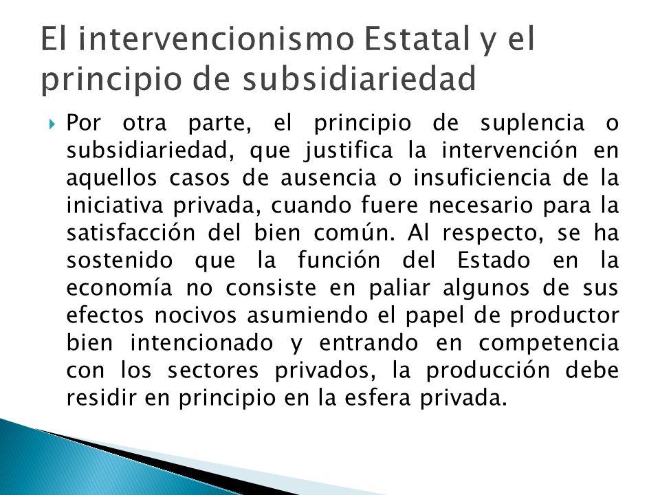 Por otra parte, el principio de suplencia o subsidiariedad, que justifica la intervención en aquellos casos de ausencia o insuficiencia de la iniciati