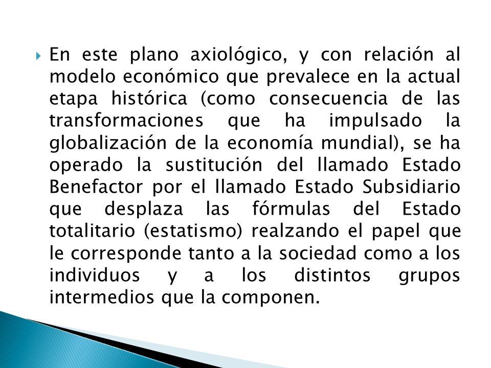 En este plano axiológico, y con relación al modelo económico que prevalece en la actual etapa histórica (como consecuencia de las transformaciones que