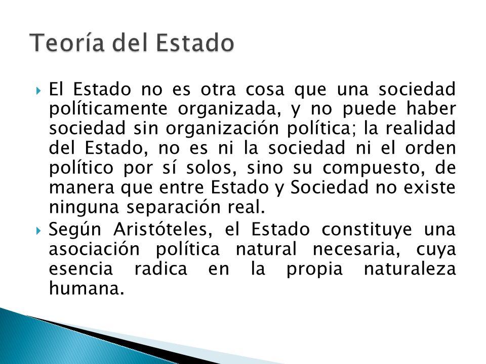 El Estado no es otra cosa que una sociedad políticamente organizada, y no puede haber sociedad sin organización política; la realidad del Estado, no e