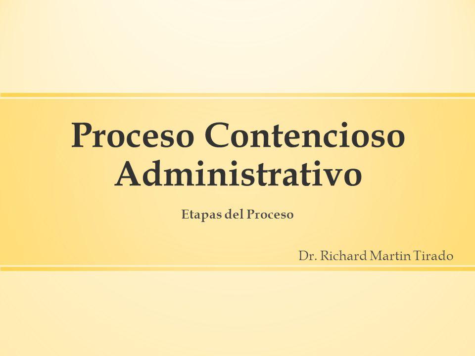 Proceso Contencioso Administrativo Etapas del Proceso Dr. Richard Martin Tirado