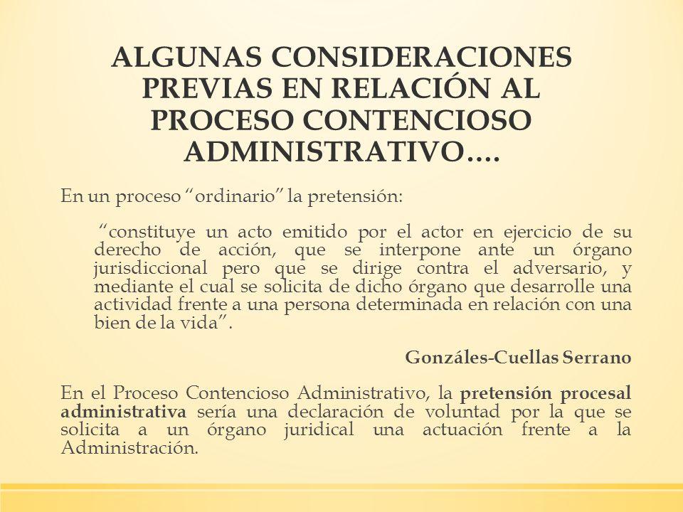 ALGUNAS CONSIDERACIONES PREVIAS EN RELACIÓN AL PROCESO CONTENCIOSO ADMINISTRATIVO…. En un proceso ordinario la pretensión: constituye un acto emitido