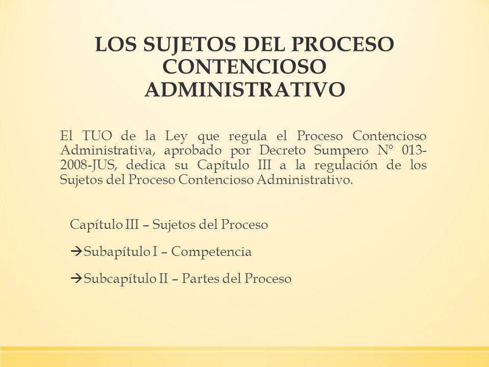 LOS SUJETOS DEL PROCESO CONTENCIOSO ADMINISTRATIVO El TUO de la Ley que regula el Proceso Contencioso Administrativa, aprobado por Decreto Sumpero N°