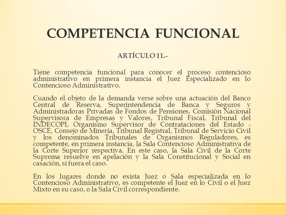 COMPETENCIA FUNCIONAL ARTÍCULO 11.- Tiene competencia funcional para conocer el proceso contencioso administrativo en primera instancia el Juez Especi