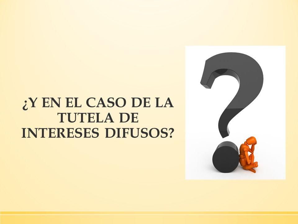 ¿Y EN EL CASO DE LA TUTELA DE INTERESES DIFUSOS?