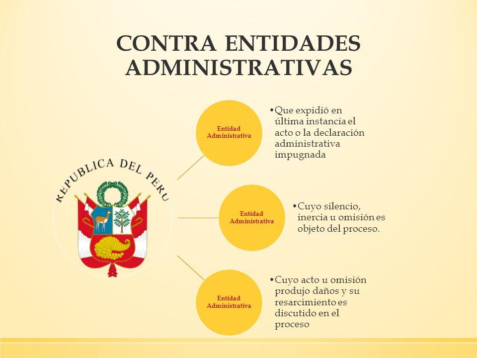 CONTRA ENTIDADES ADMINISTRATIVAS Entidad Administrativa Que expidió en última instancia el acto o la declaración administrativa impugnada Entidad Admi